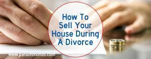 How To Sell Your House During A Divorce