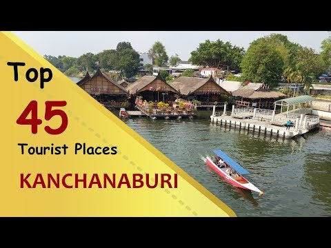 """KANCHANABURI"" Top forty five Vacationer Places 