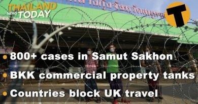 Thailand Files As of late   800+ cases in Samut Sakhon, Countries block UK commute   Dec 21