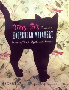 You really need Mrs. B's Guide to Household Witchery