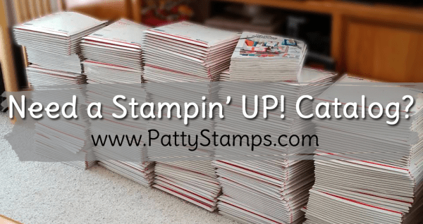 Need a Stampin' Up! catalog? click the contact me button at www.pattystamps.com