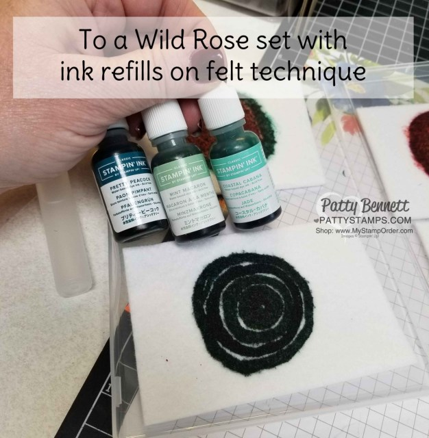 To a Wild Rose Stampin Up set featuring DIY Ink Refill technique on Felt.  Card ideas with Patty Bennett www.PattyStamps.com