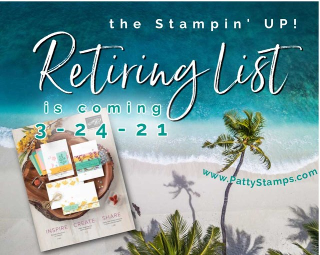 Stampin' UP! 2020-2021 Annual Catalog Retiring list is coming! March 24, 2021. www.PattyStamps.com