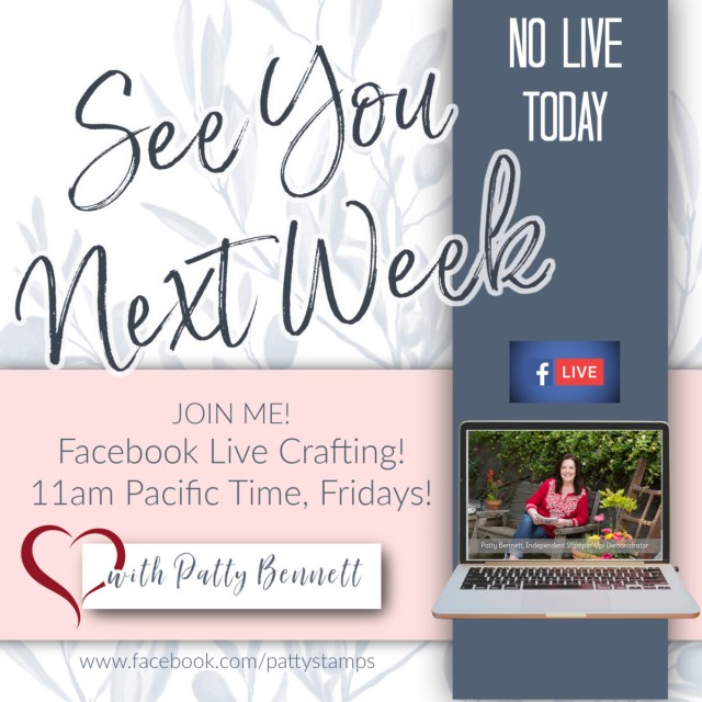 No weekly facebook live today, see you next week. www.PattyStamps.com