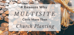 4 Reasons Why Multisite Costs More Than Church Planting