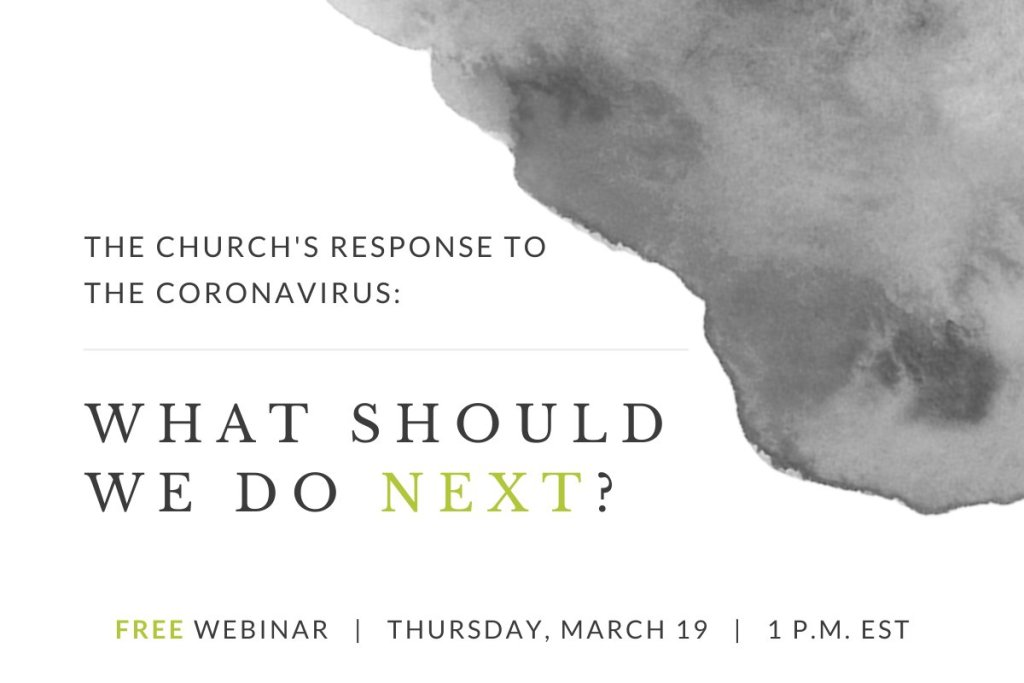 The Church's Response to Corona Virus: What do we do next? {free webinar}