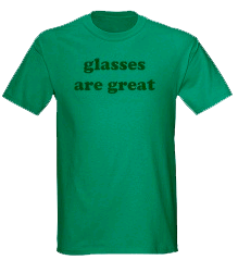 glasses are great t-shirt