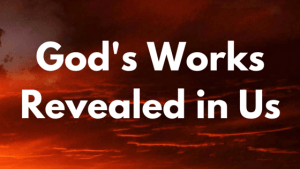 God's Works Revealed in Us