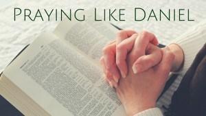Praying Like Daniel