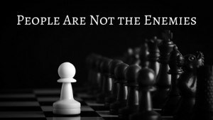 People Are Not the Enemies