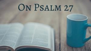 on-psalm-27