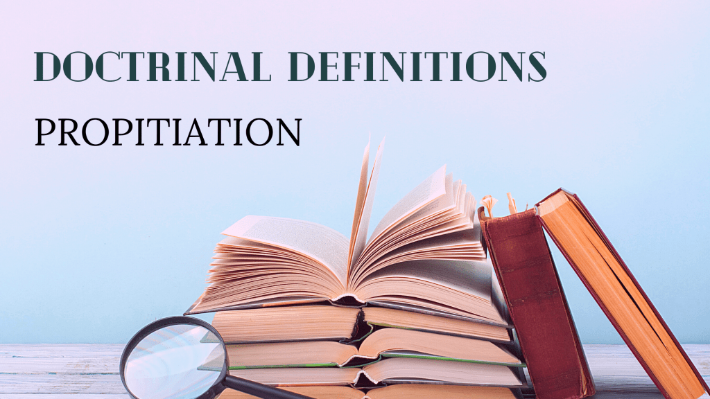 Doctrinal Definitions Propitiation title graphic
