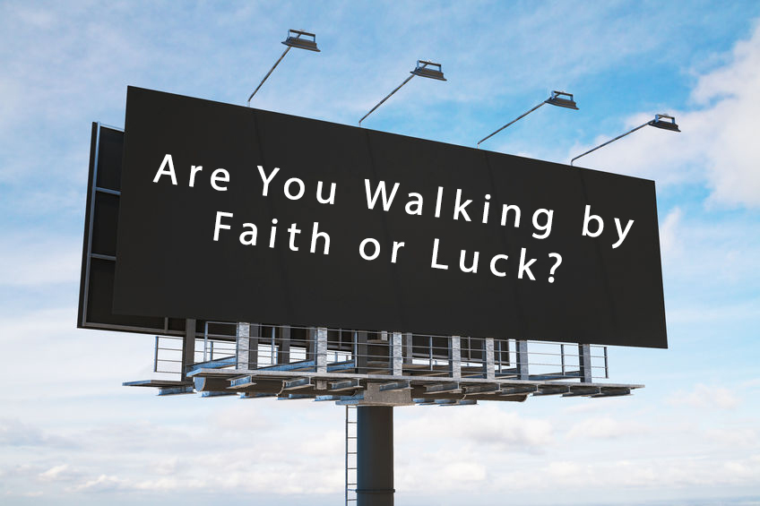 Are You Walking by Faith or Luck?