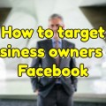 Video: How to target business owners on Facebook