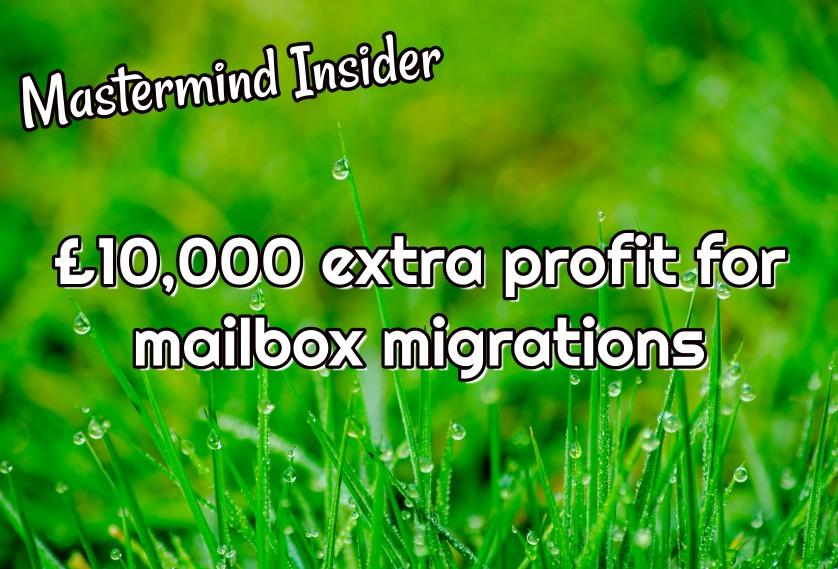 Mastermind Insider: £10,000 extra profit for mailbox migrations