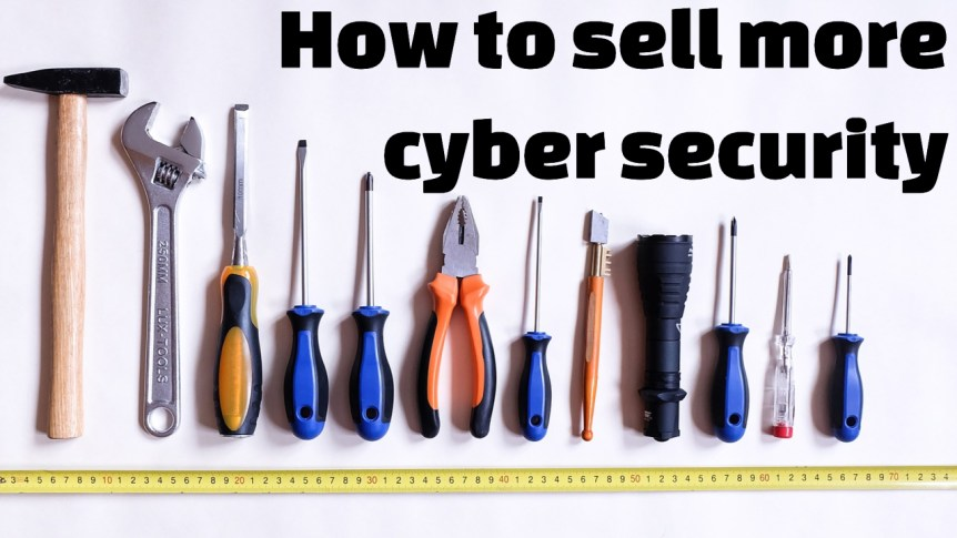 How to sell more cybersecurity