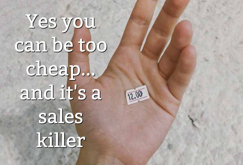 Yes you can be too cheap. And it's a sales killer