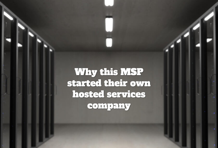Video: Why this MSP started their own hosted services company