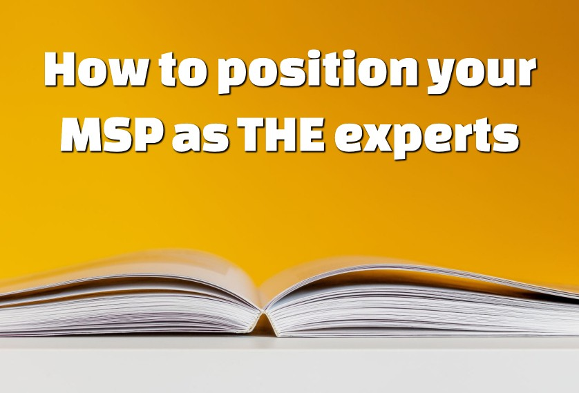 Episode 40: How to position your MSP as THE experts