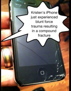 Kristen's iPhone just experienced blunt force trauma resulting in a compound fracture