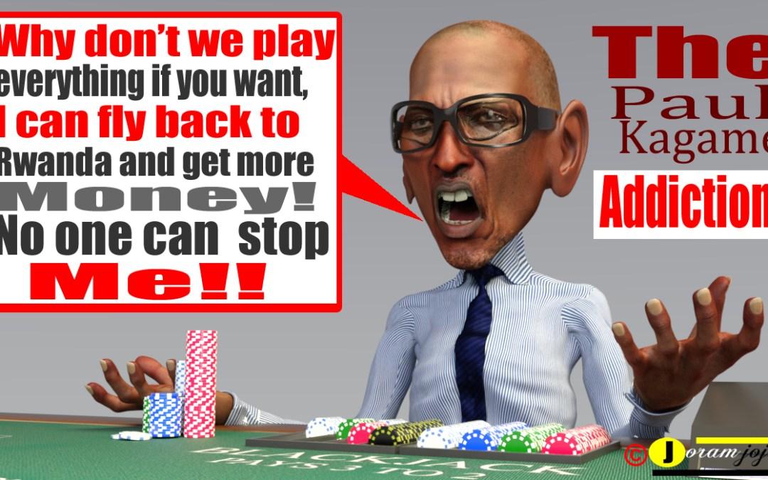 The Rwanda Leadership is addicted to Gambling