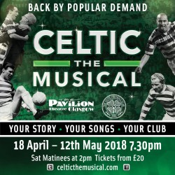 Celtic – The Musical at the Pavilion Theatre, Glasgow
