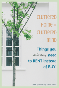 A tree with text overlay: cluttered home = cluttered mind - things you definitely need to rent instead of buy