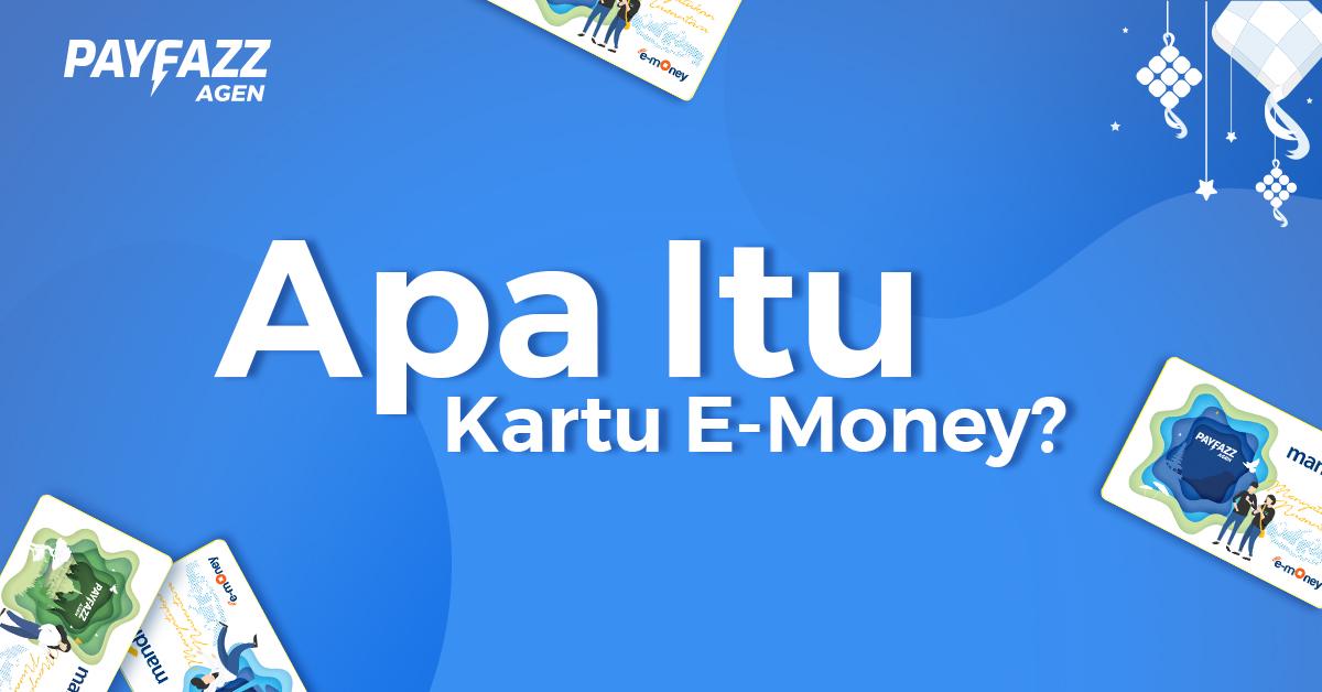 Kenali Lebih Dekat Kartu E-Money