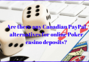 Are there any Canadian PayPal Alternatives for online Poker casino deposits