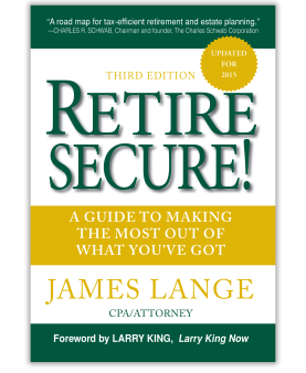 Retire Secure! Third Edition, A Guide To Making The Most Out Of What You've Got, James Lange