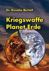 "Rosalie Bertell: ""Kriegswaffe Planet Erde"""