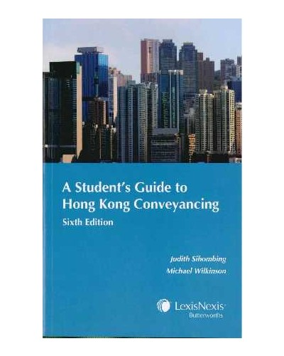 A Student's Guide to Hong Kong Conveyancing (6th Edition) - Conveyancing / Tenancy / Land - Law