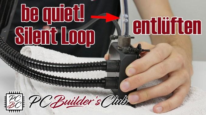 be quiet Silent Loop entlüften