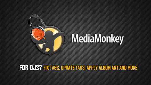 DJ Tips: Media Monkey To Fix And Update Your Audio And Video