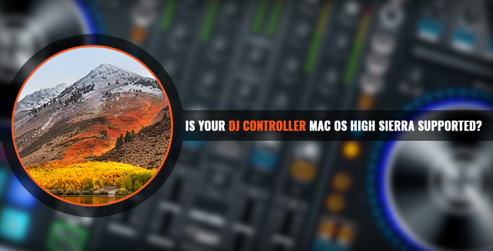 Is Your DJ Controller Supported Under MAC OS High Sierra? | PCDJ
