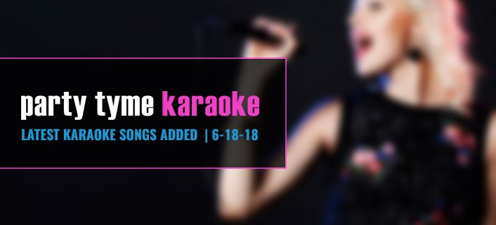 New Party Tyme Karaoke Songs 6-18-18