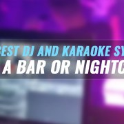 The Best DJ and Karaoke System for a Bar