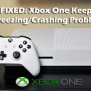 Xbox One Keeps Freezing Crashing Problem Step By Step Guide