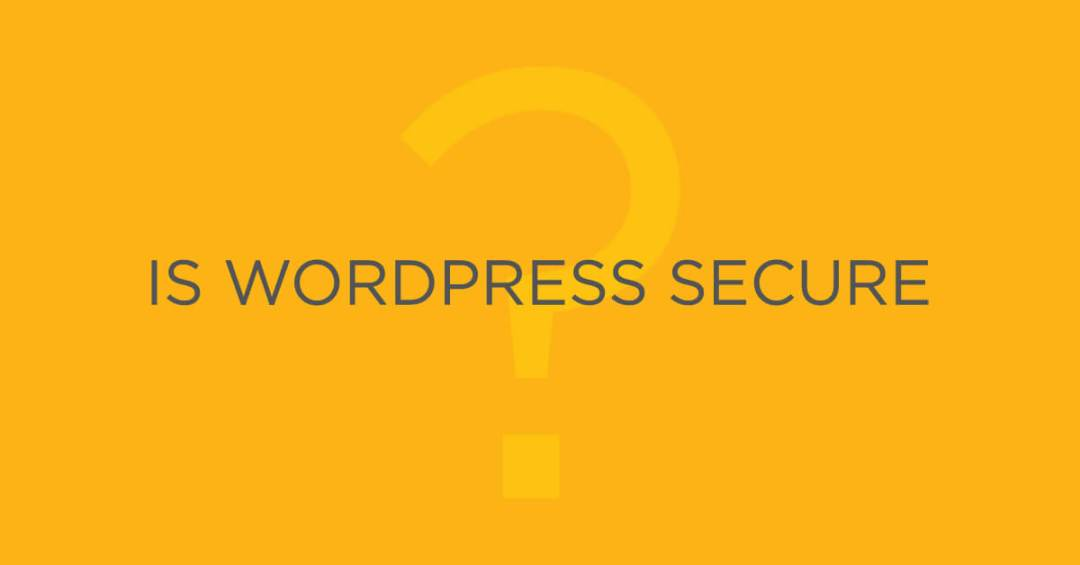 Is WordPress Secure?