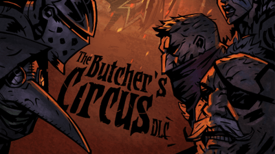 Darkest Dungeon – The Butcher's Circus