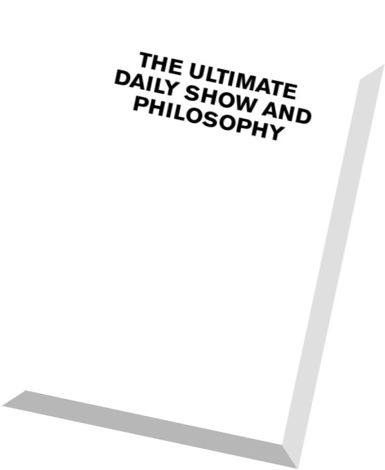 Download The Ultimate Daily Show and Philosophy More