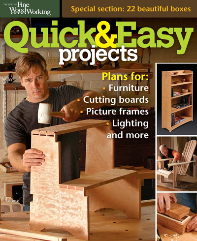 The Best of Fine Woodworking - Quick & Easy Projects Fall 2012