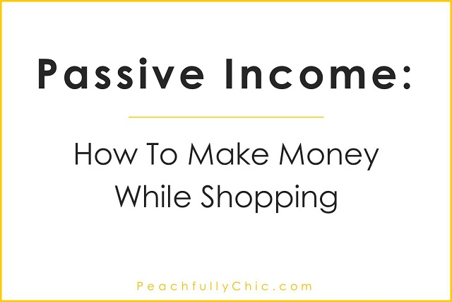Passive Income: How I Make Money While Shopping