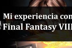 Mi experiencia con Final Fantasy VIII