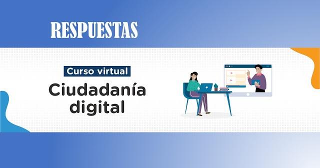 RESPUESTAS AL CURSO VIRTUAL CIUDADANIA DIGITAL