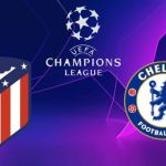 CHELSEA vs ATLETICO DE MADRID – UEFA CHAMPIONS LEAGUE OCTAVOS DE FINAL 2021