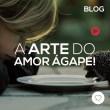 A arte do amor Ágape!