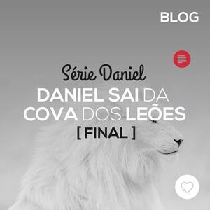 Daniel sai da cova dos leões