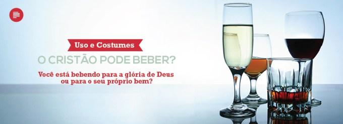 Usos e costumes: o Cristão pode beber?