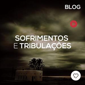 Sofrimentos e Tribulações